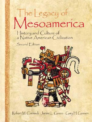 The Legacy of Mesoamerica By Carmack, Robert M. (EDT)/ Gasco, Janine (EDT)/ Gossen, Gary H. (EDT)/ Broadwell, George Aaron (CON)/ Burkhart, Louise M. (CON)